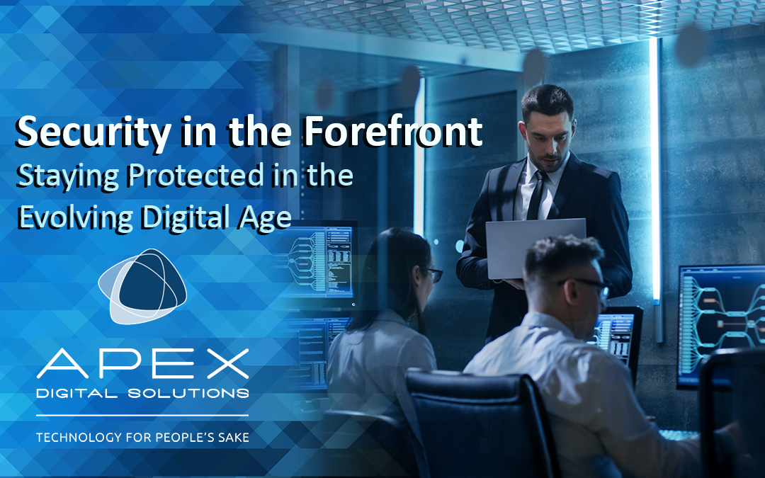 Security in the Forefront: Staying Protected in the Evolving Digital Age