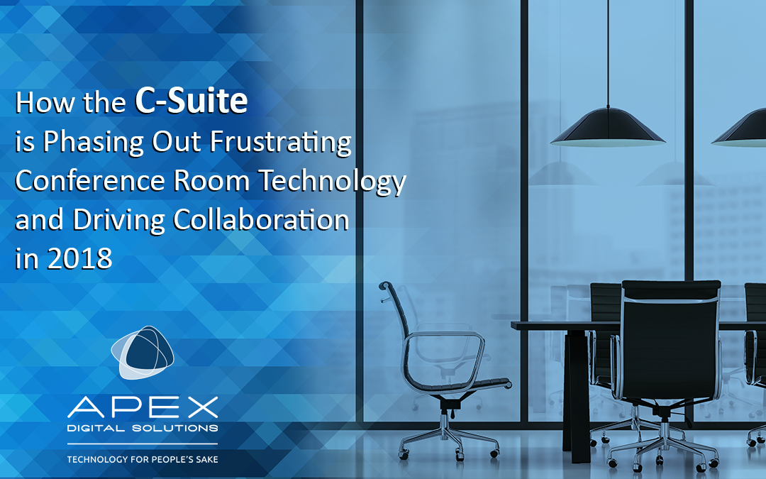 How the C-Suite is Phasing Out Frustrating Conference Room Technology and Driving Collaboration in 2018