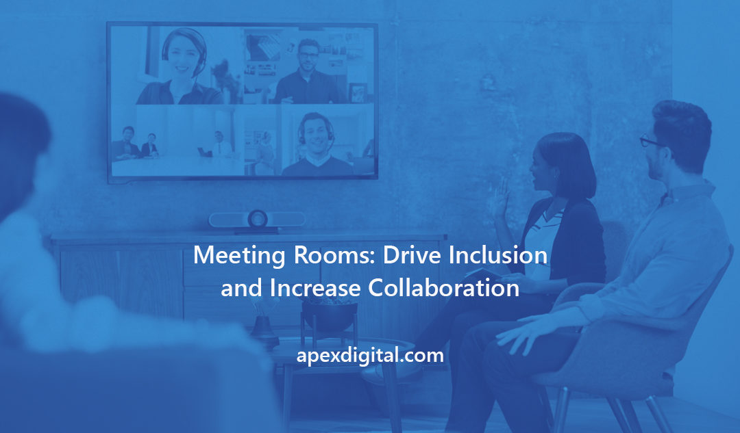 Meeting Rooms: Drive Inclusion and Increase Collaboration