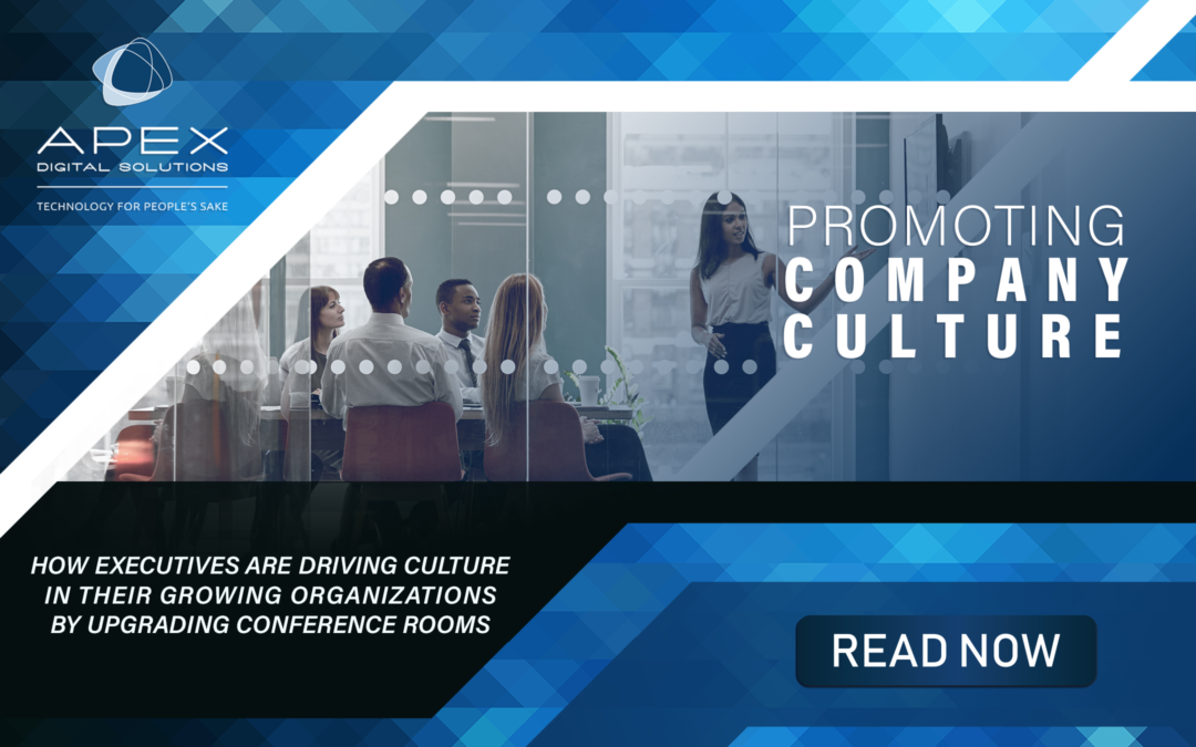 Promoting Company Culture: How Executives Are Driving Culture in Their Growing Organizations by Upgrading Conference Rooms