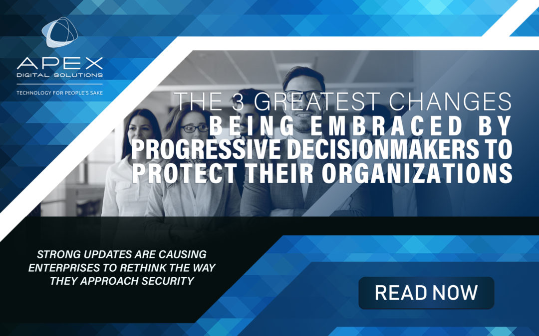 The 3 Greatest Changes Being Embraced by Progressive Decision-Makers to Protect Their Organizations