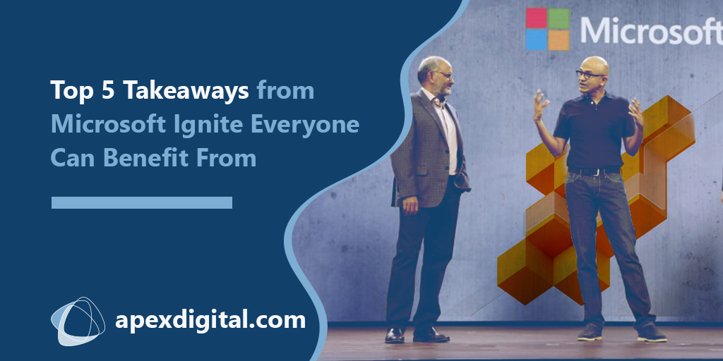Top 5 Takeaways from Microsoft Ignite Everyone Can Benefit From