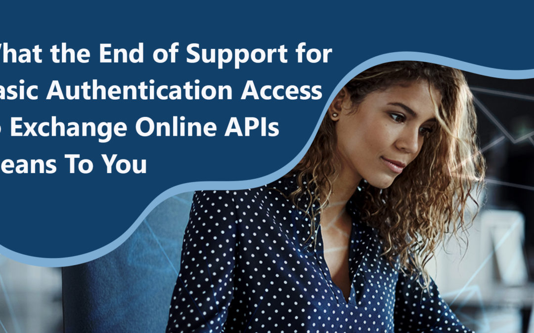 What the End of Support for Basic Authentication Access to Exchange Online APIs Means to You