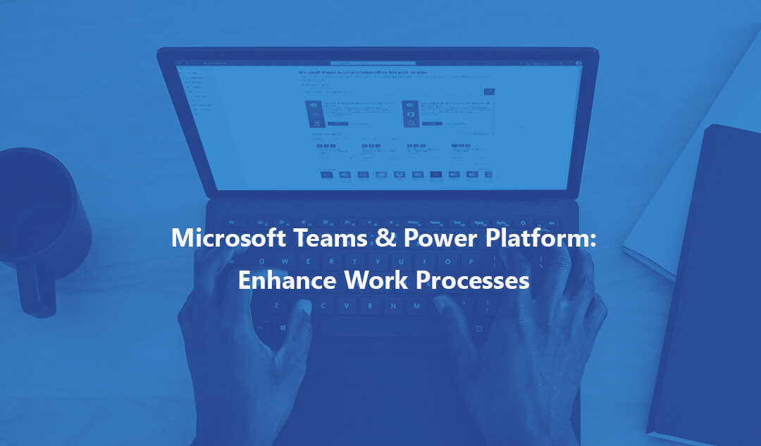 Microsoft Teams & Power Platform: Enhance Work Processes