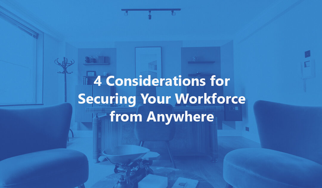 4 Considerations for Securing Your Workforce from Anywhere