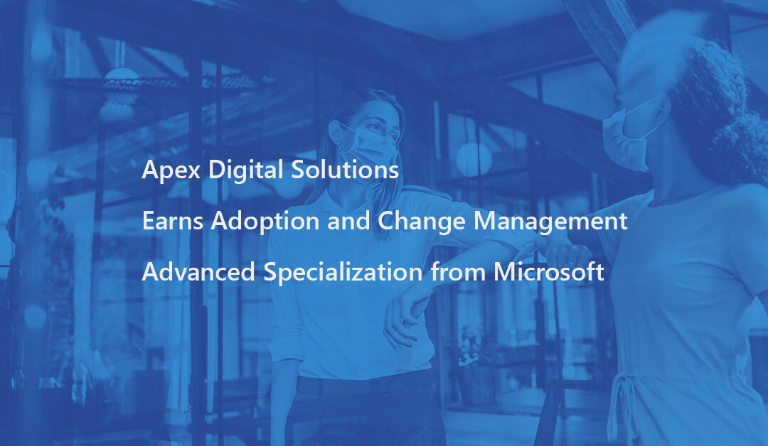 Apex Digital Solutions Earns Adoption and Change Management Advanced Specialization from Microsoft