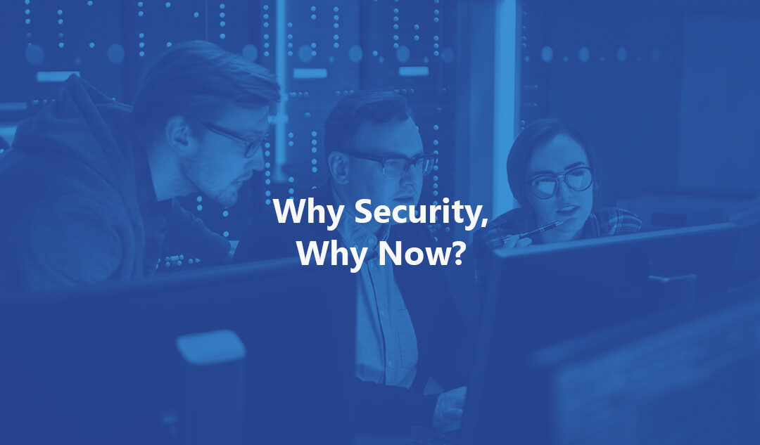 Why Security, Why Now?