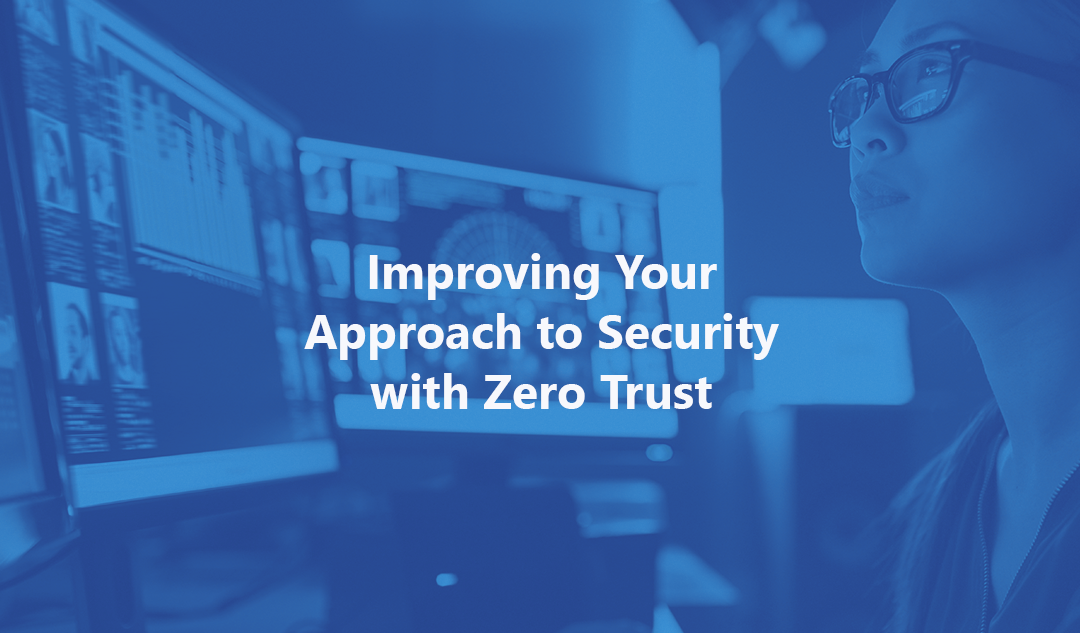 Improving Your Approach to Security with Zero Trust