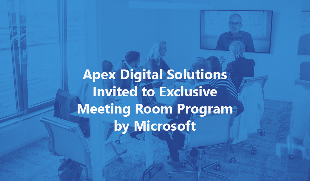 Apex Digital Solutions Invited to Exclusive Meeting Room Program by Microsoft