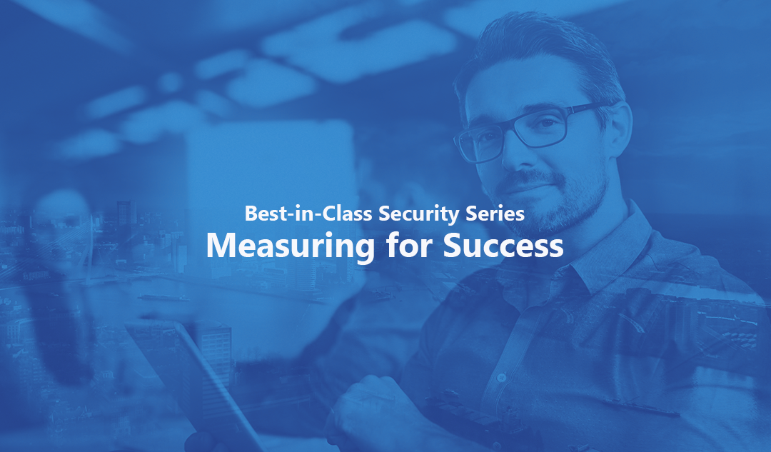 Measuring for Success – Best-in-Class Security Series Pt. 1