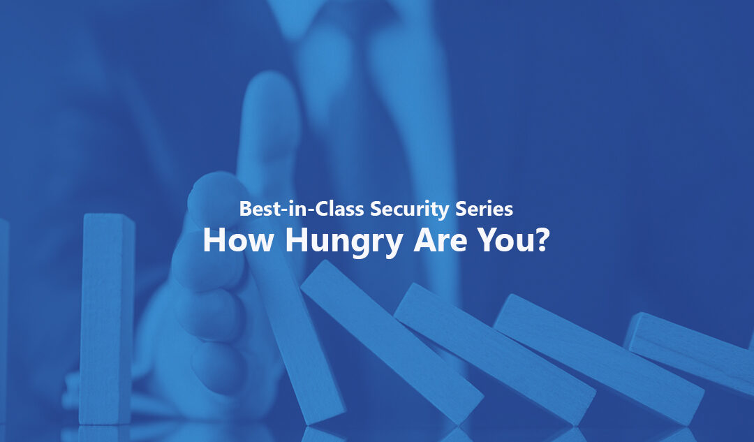 How Hungry Are You? – Best-in-Class Security Series Pt. 3