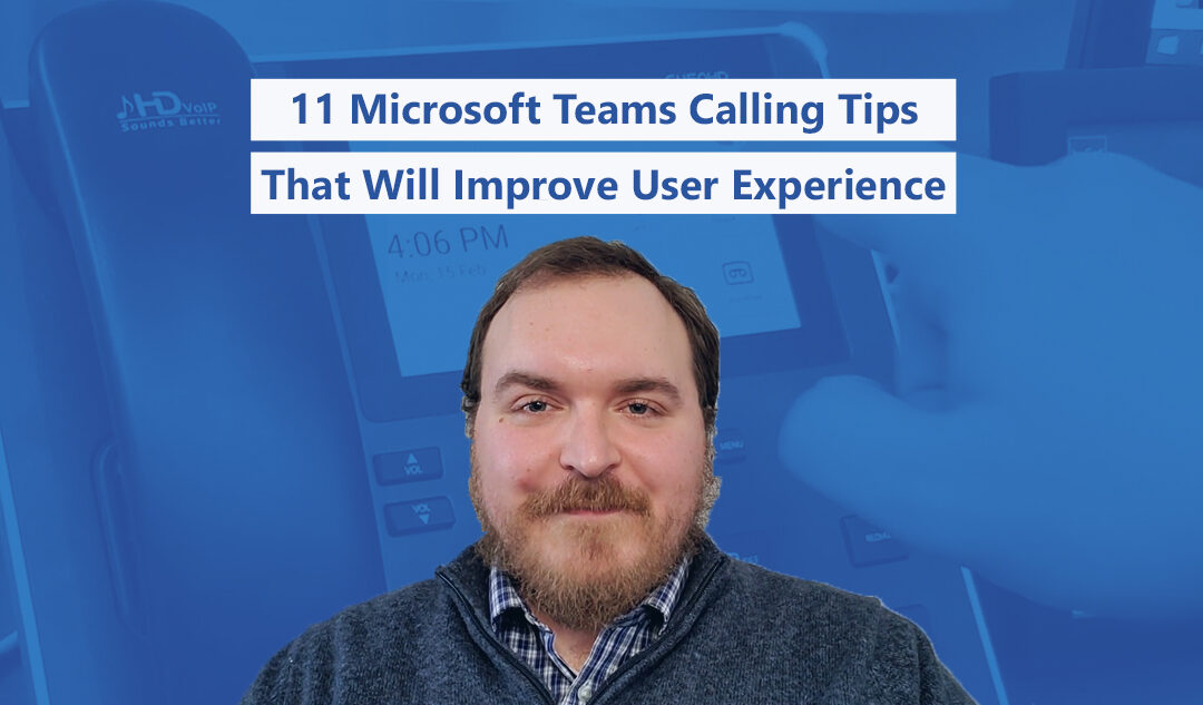 11 Microsoft Teams Calling Tips That Will Immediately Improve User Experience