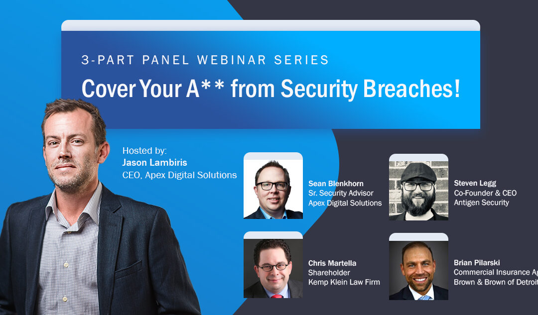 Cover Your A** From Security Breaches: A 3-Part Webinar Series