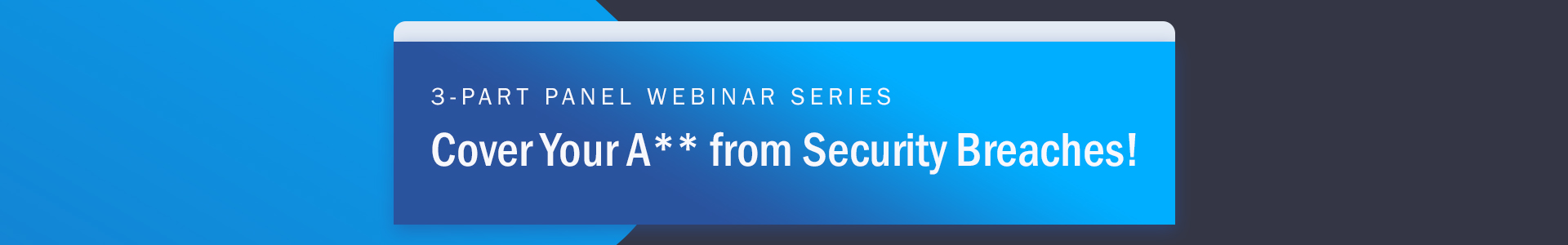 Cover Your A** from Security Breaches Header