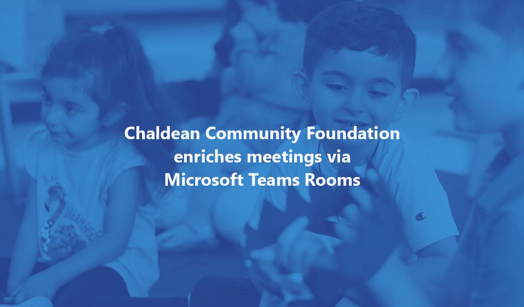 Chaldean Community Foundation enriches meetings via Microsoft Teams Rooms