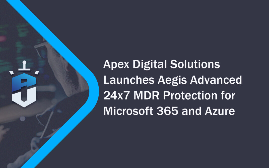 Apex Digital Solutions Launches Aegis Advanced 24×7 MDR Protection for Microsoft 365 and Azure